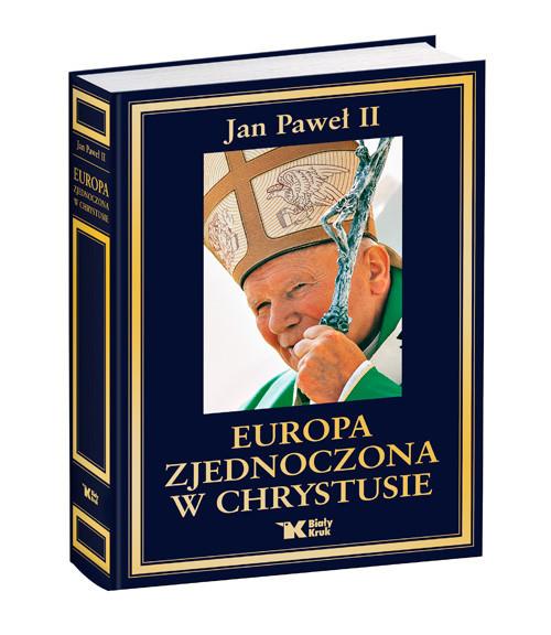 okładka Europa zjednoczona w Chrystusie Antologia, Książka | Paweł II Jan