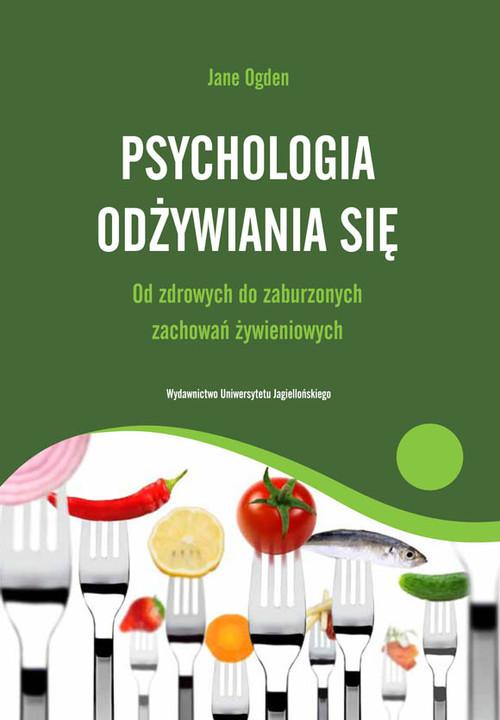okładka Psychologia odżywiania się Od zdrowych do zaburzonych zachowań żywieniowychksiążka |  | Ogden Jane