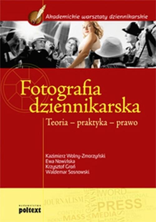 okładka Fotografia dziennikarska Teoria – praktyka – prawo, Książka | Kazimierz Wolny-Zmorzyński, Ewa Nowińska, Gro