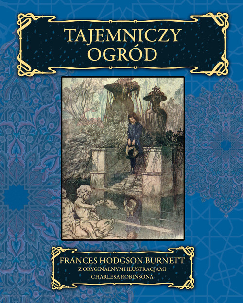 okładka Tajemniczy ogród z oryginalnymi ilustracjami Charlesa Robinsona, Książka   Frances Hodgson Burnett