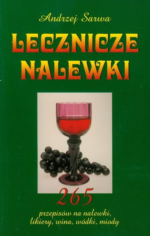 okładka Lecznicze nalewki 265 przepisów na nalewski, likiery, wina, wódki, miody, Książka | Sarwa Andrzej