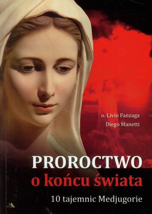 okładka Proroctwo o końcu świata 10 Tajemnic Medjugorie, Książka | Livio Fanzaga, Diego Manetti