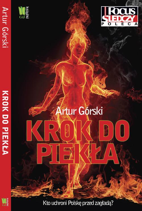 okładka Krok do piekła Kto uchroni Polskę przed zagładą?, Książka | Artur Górski