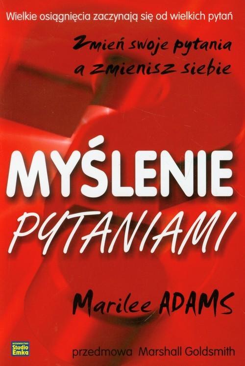 okładka Myślenie pytaniami Zmień swoje pytania a zmienisz siebie, Książka | Adams Marilee