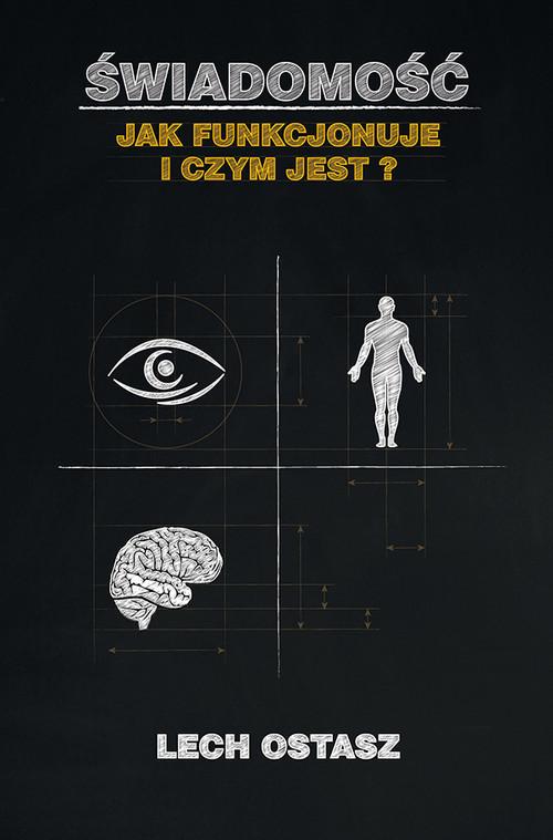 okładka Świadomość Jak funkcjonuje i czym jest?książka |  | Ostasz Lech