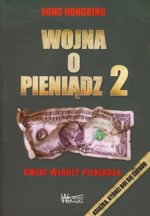 okładka Wojna o pieniądz 2 Świat władzy pieniądza, Książka | Hongbing Song