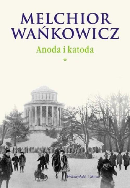 okładka Anoda i katoda Tom 1, Książka | Wańkowicz Melchior