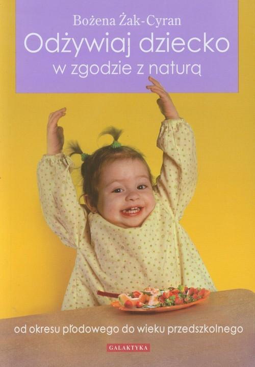 okładka Odżywiaj dziecko w zgodzie z naturą od okresu płodowego do wieku przedszkolnego, Książka | Żak-Cyran Bożena