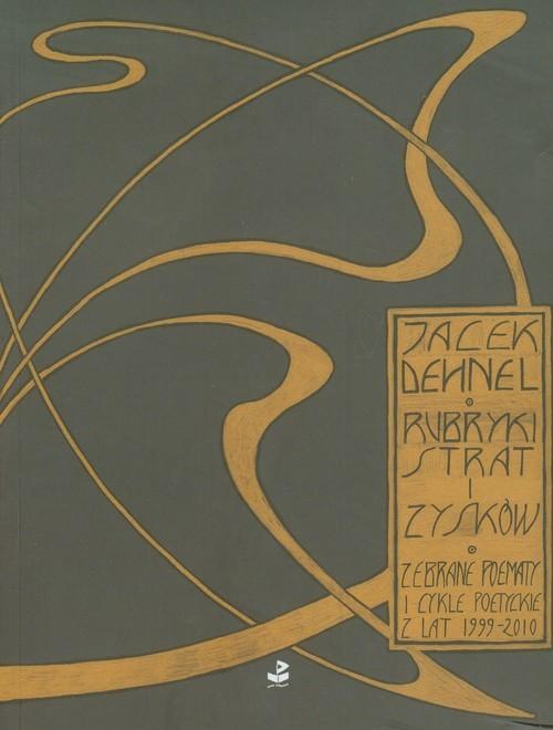 okładka Rubryki strat i zysków Zebrane poematy i cykle poetyckie z lat 1999-2010, Książka | Jacek Dehnel