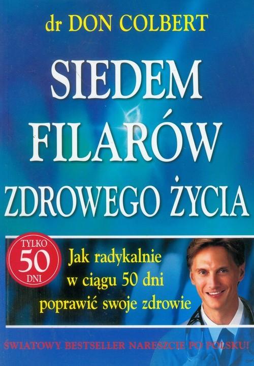 okładka Siedem filarów zdrowego życia Jak radykalnie w ciągu 50 dni poprawić swoje zdrowie, Książka | Colbert Don