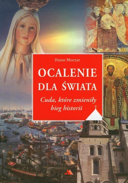 okładka Ocalenie dla świata Cuda, które zmieniły bieg historii, Książka   Moczar Diane