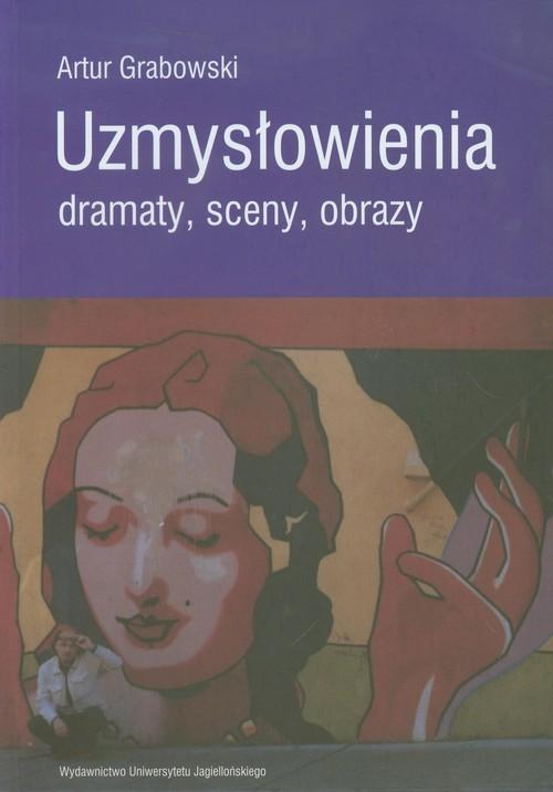 okładka Uzmysłowienia Dramaty sceny obrazy, Książka | Artur  Grabowski