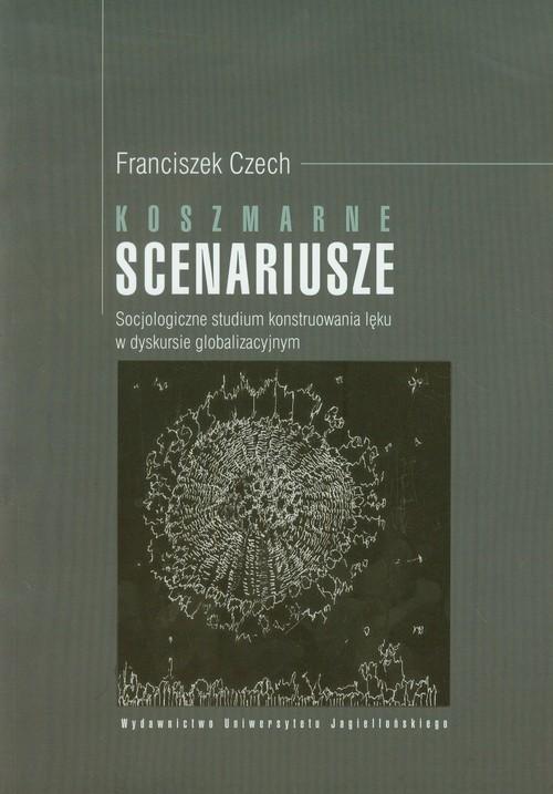 okładka Koszmarne scenariusze Socjologiczne studium konstruowania lęku w dyskursie globalizacyjnym, Książka | Czech Franciszek