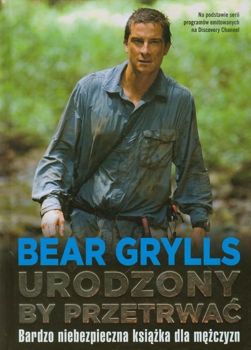 okładka Urodzony by przetrwać, Książka | Bear Grylls
