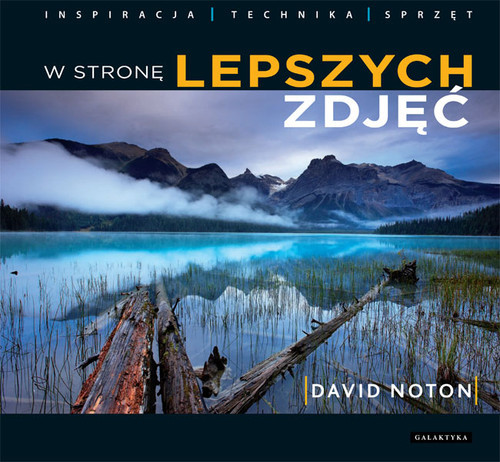 okładka W stronę lepszych zdjęć Inspiracja - technika - sprzęt, Książka   Noton David