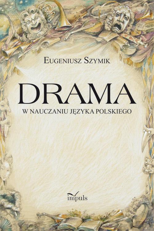 okładka Drama w nauczaniu języka polskiegoksiążka |  | Szymik Eugeniusz