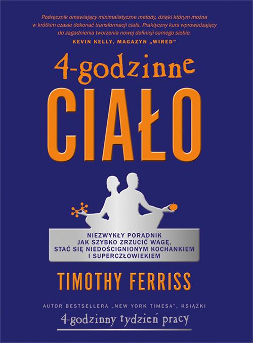 okładka 4-godzinne ciało Niezwykły poradnik jak szybko zrzucić wagę, stać się niedoścignionym kochankiem i superczłowiekiem, Książka | Ferriss Timothy