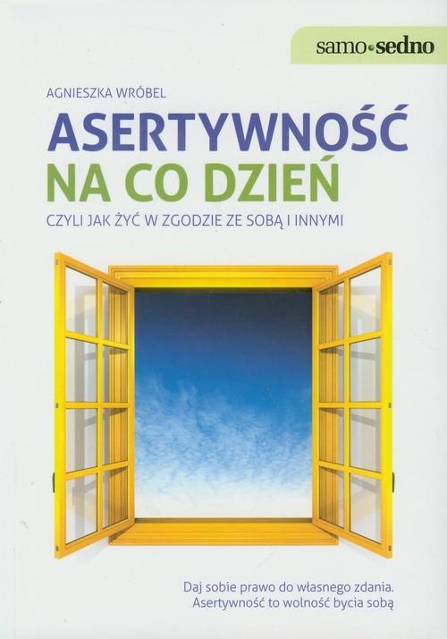 okładka Asertywność na co dzień Czyli jak żyć w zgodzie ze sobą i innymi, Książka   Wróbel Agnieszka