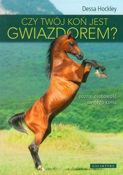 okładka Czy twój koń jest gwiazdorem? poznaj osobowość swojego konia, Książka   Hockley Dessa
