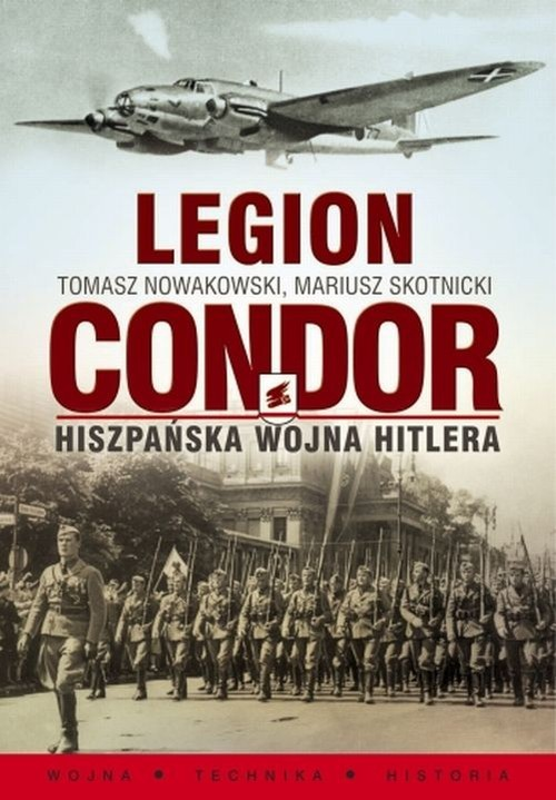 okładka Legion Condor Hiszpańska wojna Hitlera, Książka   Mariusz Skotnicki, Tomasz Nowakowski