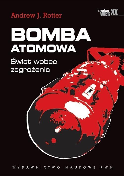 okładka Bomba atomowa Świat wobec zagrożenia.książka      Andrew J. Rotter