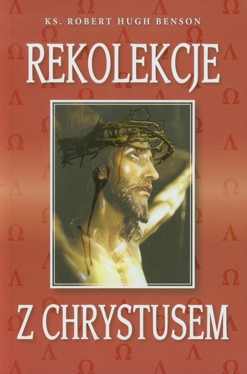 okładka Rekolekcje z Chrystusemksiążka |  | Robert Hugh  Benson