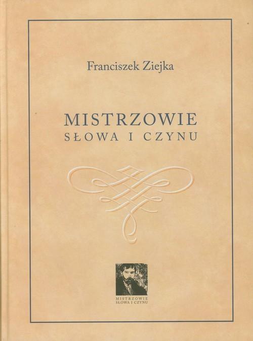 okładka Mistrzowie słowa i czynu, Książka | Ziejka Franciszek