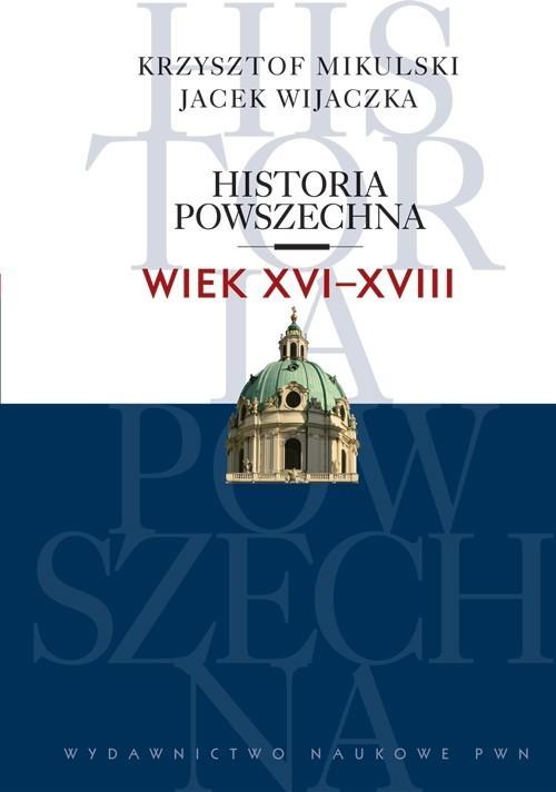 okładka Historia powszechna Wiek XVI-XVIII, Książka | Krzysztof Mikulski, Jacek Wijaczka