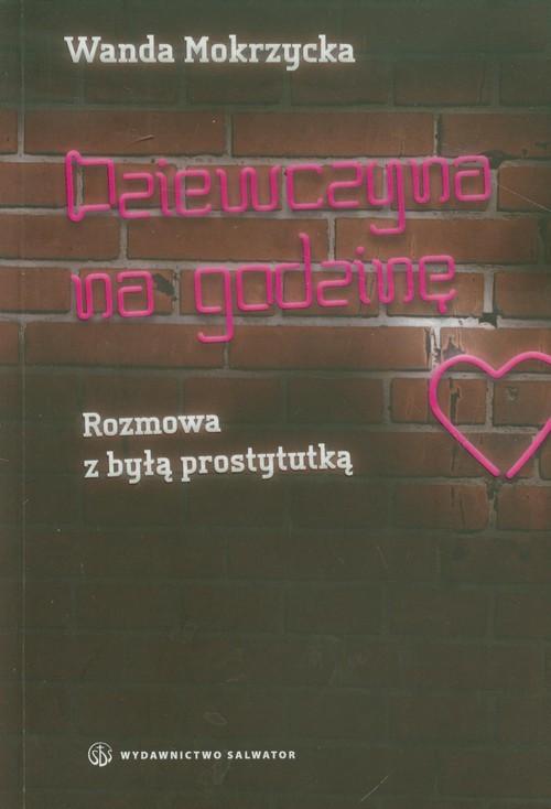okładka Dziewczyna na godzinę Rozmowa z byłą prostytutką, Książka | Mokrzycka Wanda