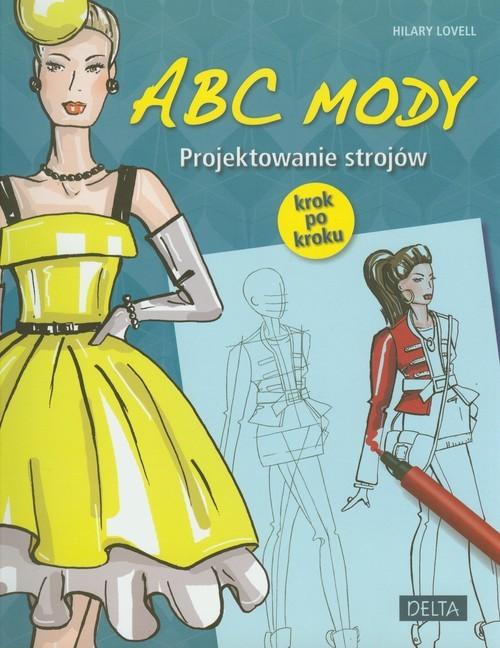 okładka ABC mody Projektowanie strojów krok po kroku, Książka   Lovell Hilary