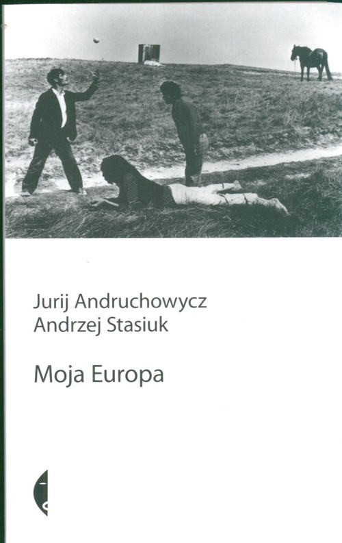 okładka Moja Europa, Książka | Jurij Andruchowycz, Andrzej Stasiuk