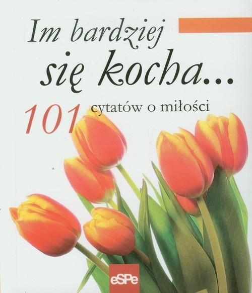 okładka Im bardziej się kocha 101 cytatów o miłości, Książka |