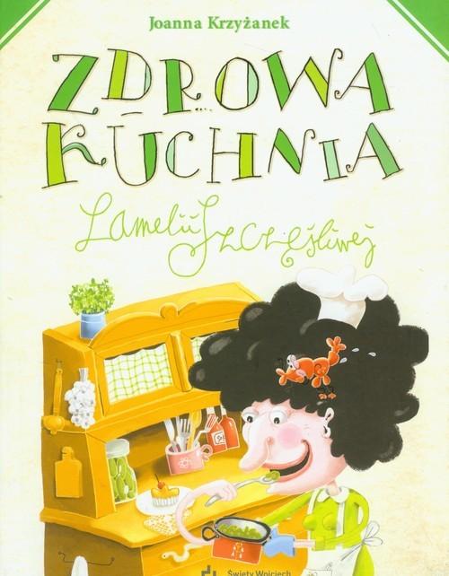 okładka Zdrowa kuchnia Lamelii Szczęśliwej, Książka | Joanna  Krzyżanek