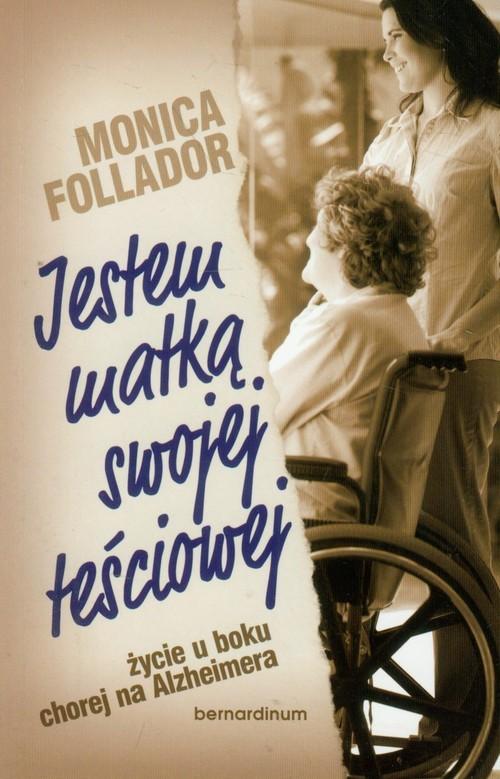 okładka Jestem matką swojej teściowej życie u boku chorej na Alzheimera, Książka | Follador Monica