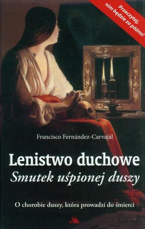 okładka Lenistwo duchowe Smutek uśpionej duszy, Książka   Fernandez-Carvajal Francisco