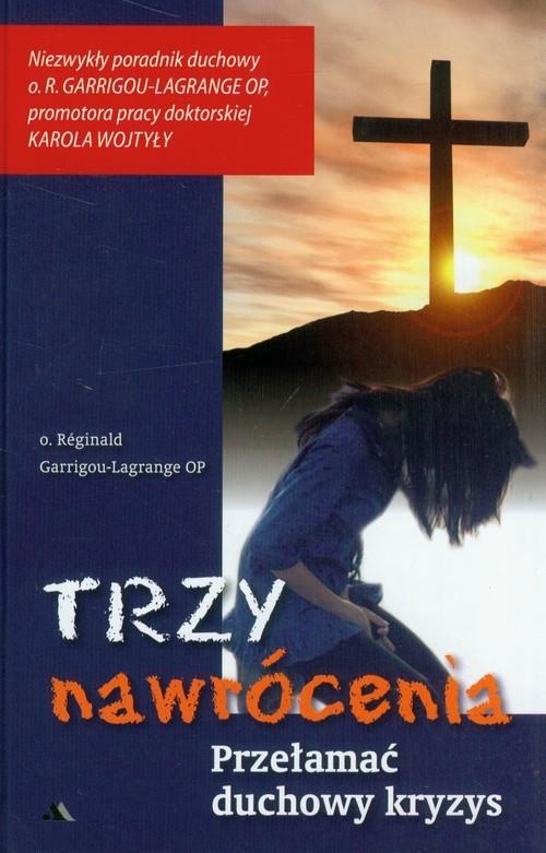 okładka Trzy nawrócenia Przełamać duchowy kryzys, Książka   Garrigou-Lagrange Reginald