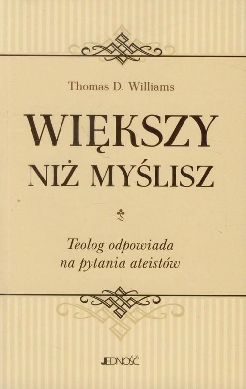 okładka Większy niż myślisz Teolog odpowiada na pytania ateistów, Książka | Thomas D. Williams
