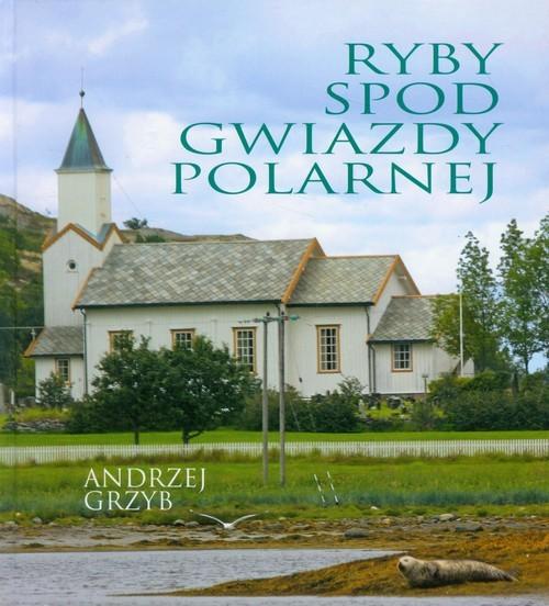 okładka Ryby spod Gwiazdy Polarnej, Książka | Grzyb Andrzej