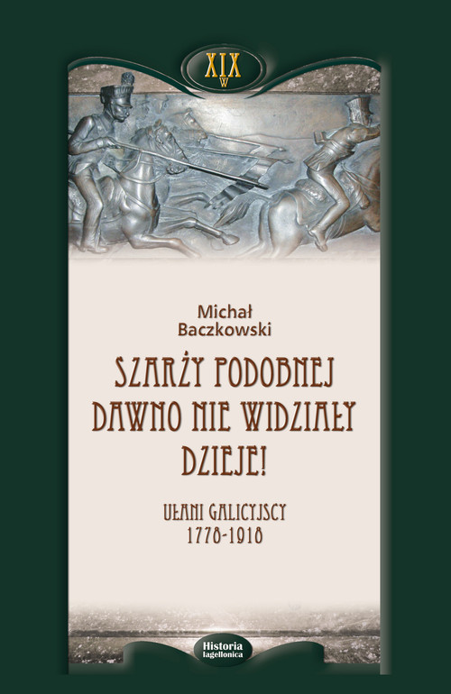 okładka Szarży podobnej dawno nie widziały dzieje Ułani galicyjscy 1778-1918, Książka | Baczkowski Michał