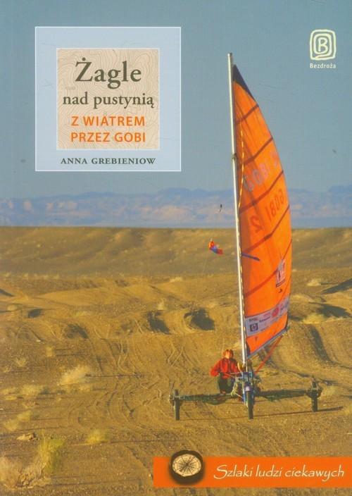 okładka Żagle nad pustynią Z wiatrem przez Gobi, Książka | Grebieniow Anna