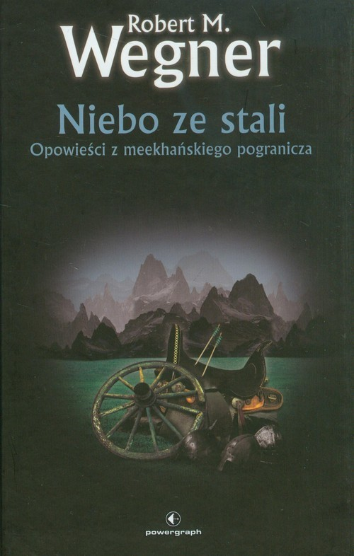 okładka Niebo ze stali Opowieści z meekhańskiego pograniczaksiążka      Robert M. Wegner