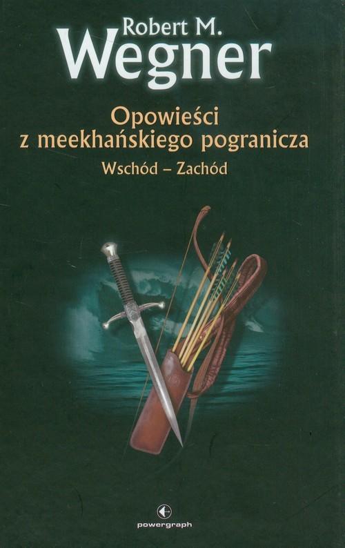 okładka Opowieści z meekhańskiego pogranicza 2 Wschód-Zachód, Książka | Robert M. Wegner