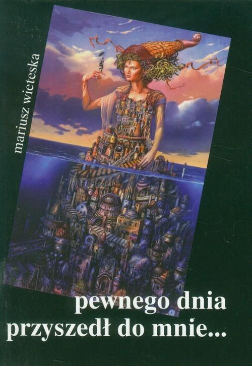 okładka Pewnego dnia przyszedł do mnie, Książka | Wieteska Mariusz
