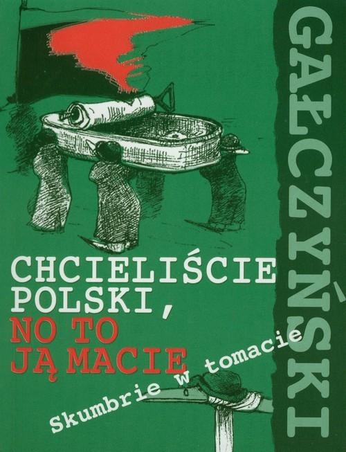 okładka Chcieliście Polski, no to ją macie. Skumbrie w tomacie, Książka | Konstanty Ildefons Gałczyński