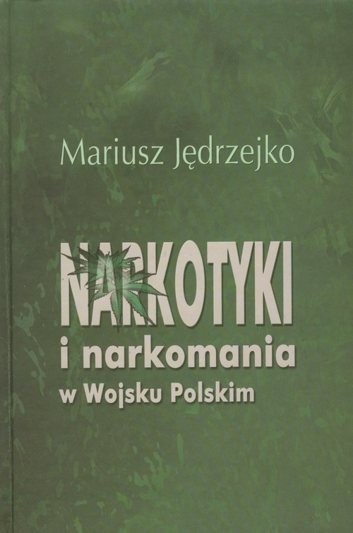 okładka Narkotyki i narkomania w Wojsku Polskimksiążka      Mariusz Jędrzejko