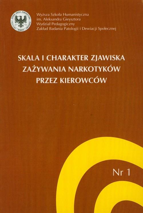 okładka Skala i charakter zjawiska zażywnia narkotyków przez kierowcówksiążka      Wiesław Bożejewicz, Mariusz Jędrzejko