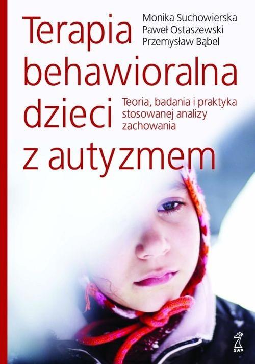 okładka Terapia behawioralna dzieci z autyzmem Teoria, badania i praktyka stosowanej analizy zachowaniaksiążka |  | Monika Suchowierska, Paweł Ostaszewski, Bąbel