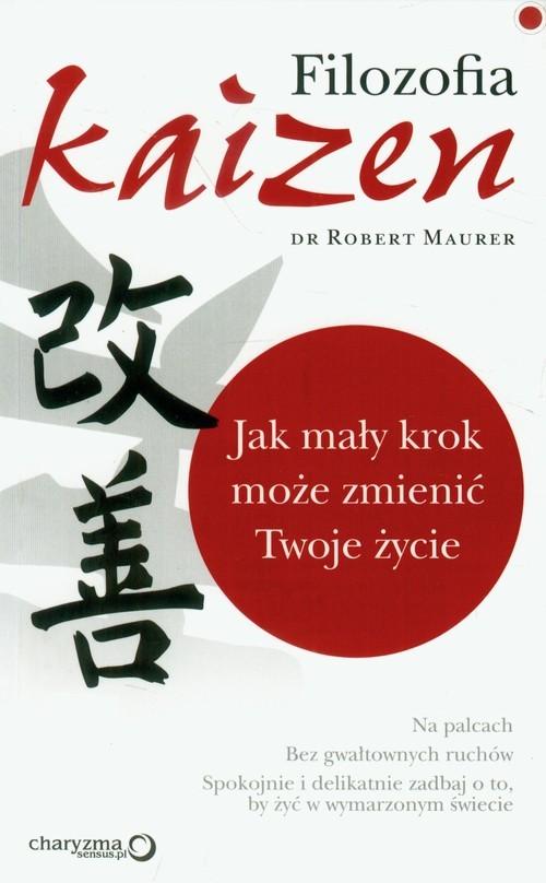 okładka Filozofia Kaizen Jak mały krok może zmienić Twoje życie, Książka   Maurer Robert