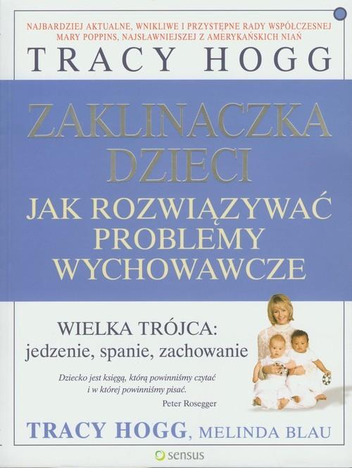 okładka Zaklinaczka dzieci Jak rozwiązywać problemy wychowawcze, Książka | Tracy Hogg, Melinda Blau
