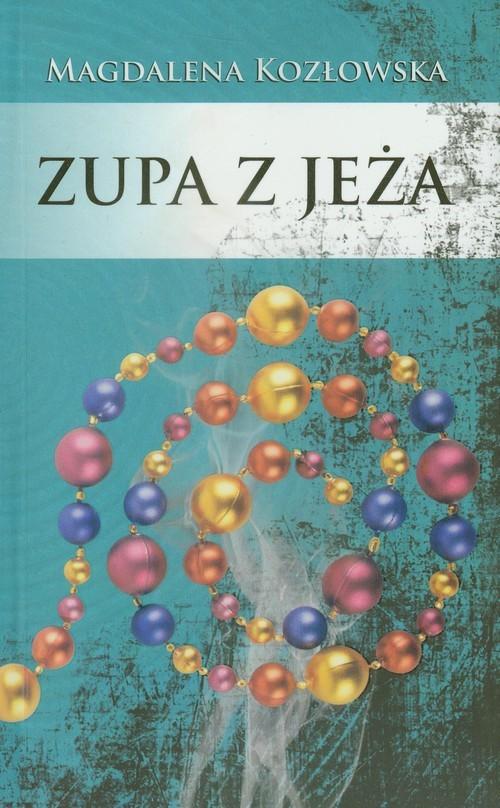okładka Zupa z jeża, Książka | Magdalena  Kozłowska